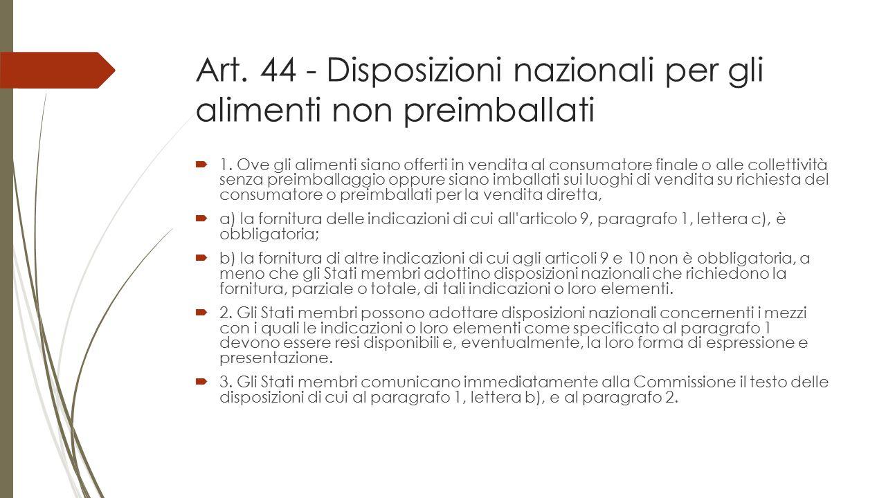Art. 44 - Disposizioni nazionali per gli alimenti non preimballati  1. Ove gli alimenti siano offerti in vendita al consumatore finale o alle collett