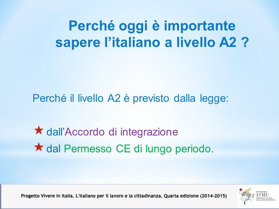 Perché il livello A2 è previsto dalla legge:  dall'Accordo di integrazione  dal Permesso CE di lungo periodo.