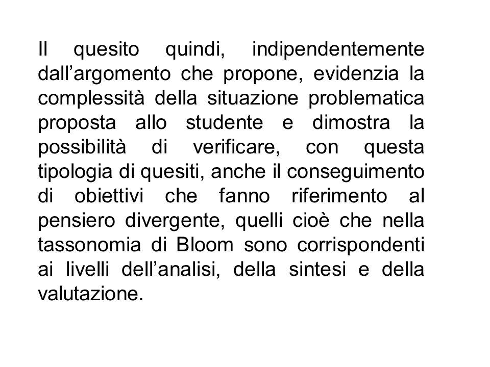 Il quesito quindi, indipendentemente dall'argomento che propone, evidenzia la complessità della situazione problematica proposta allo studente e dimos