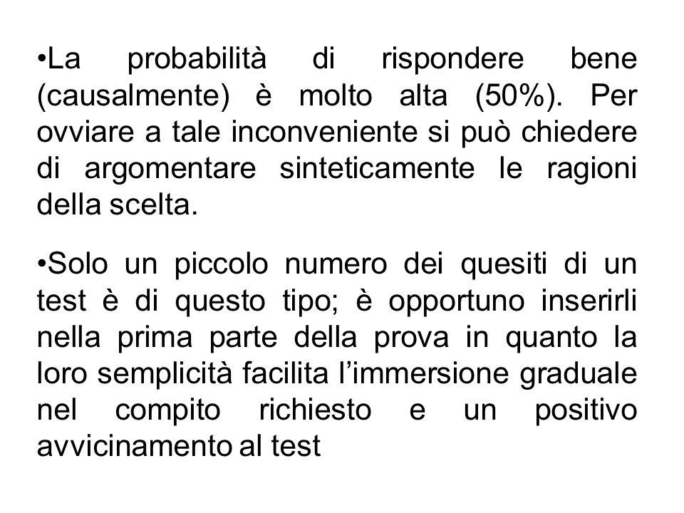 La probabilità di rispondere bene (causalmente) è molto alta (50%). Per ovviare a tale inconveniente si può chiedere di argomentare sinteticamente le