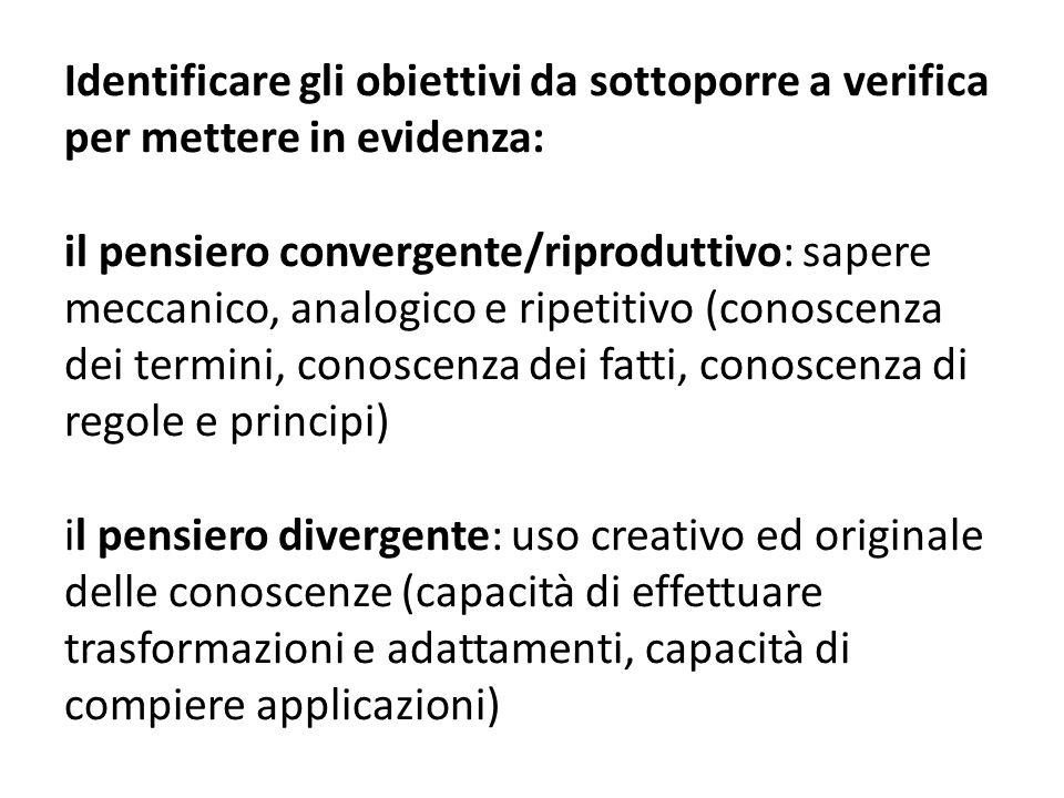 Identificare gli obiettivi da sottoporre a verifica per mettere in evidenza: il pensiero convergente/riproduttivo: sapere meccanico, analogico e ripet