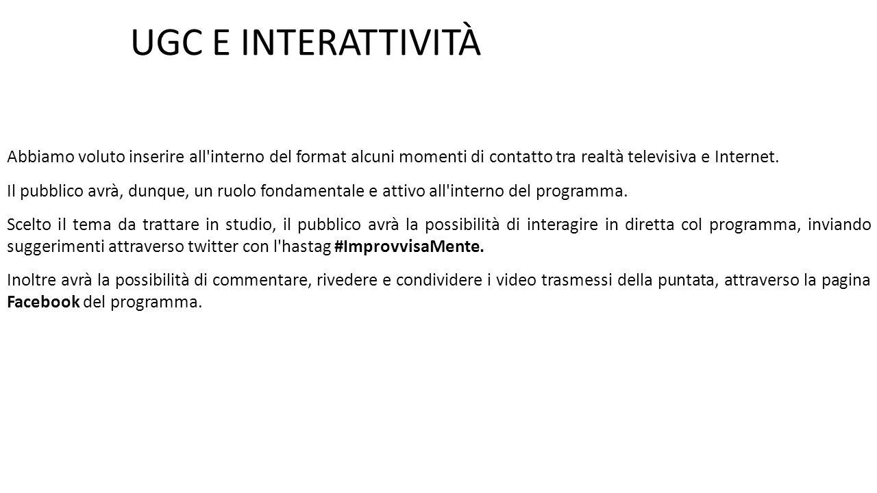Abbiamo voluto inserire all interno del format alcuni momenti di contatto tra realtà televisiva e Internet.