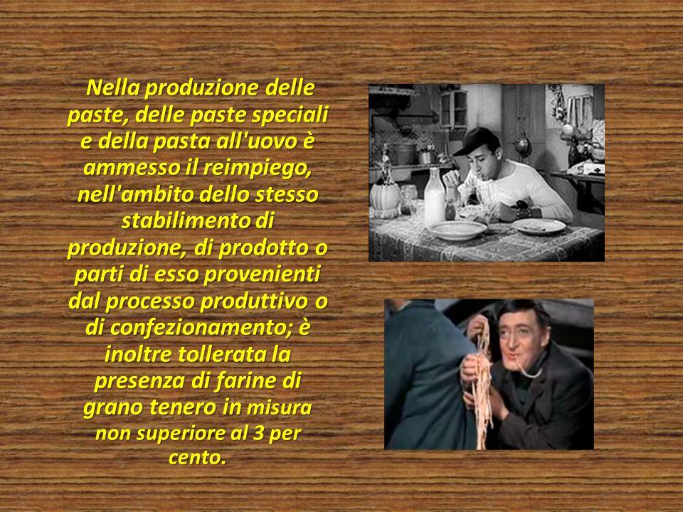 Nella produzione delle paste, delle paste speciali e della pasta all'uovo è ammesso il reimpiego, nell'ambito dello stesso stabilimento di produzione,