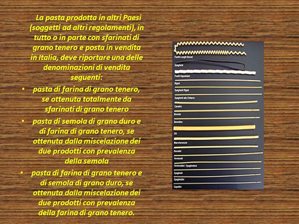La pasta prodotta in altri Paesi (soggetti ad altri regolamenti), in tutto o in parte con sfarinati di grano tenero e posta in vendita in Italia, deve