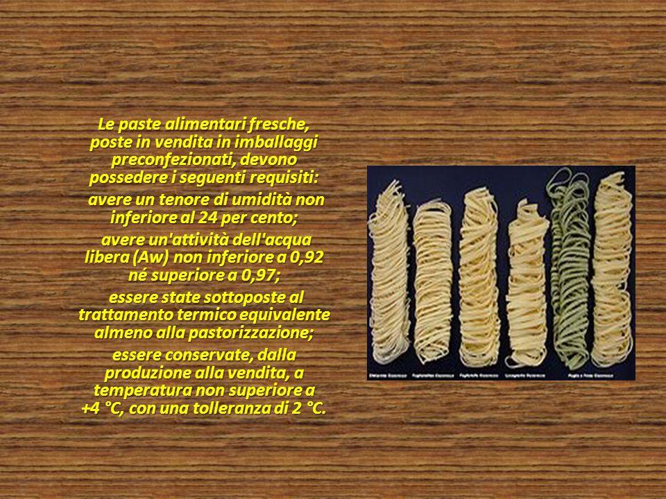Le paste alimentari fresche, poste in vendita in imballaggi preconfezionati, devono possedere i seguenti requisiti: Le paste alimentari fresche, poste
