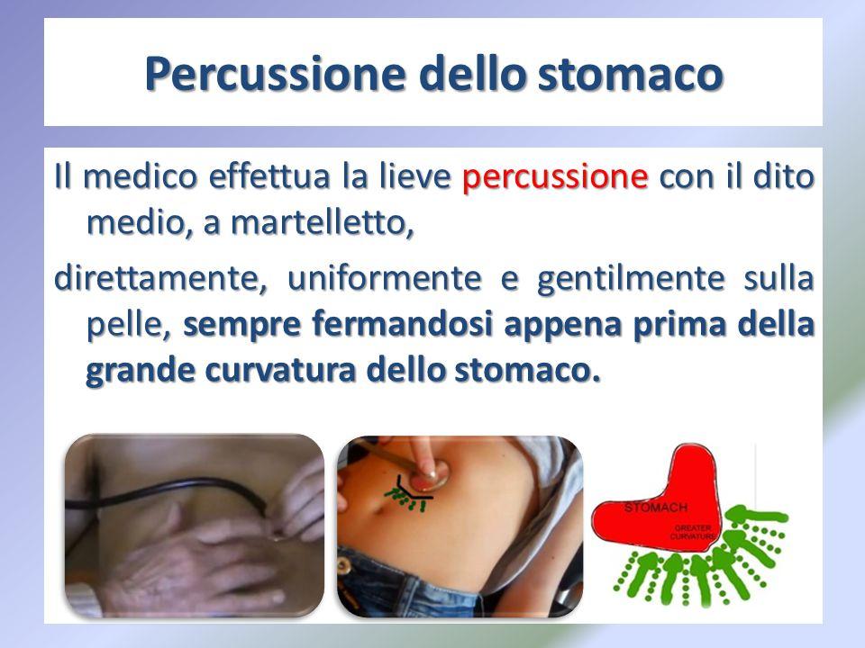 Percussione dello stomaco Il medico effettua la lieve percussione con il dito medio, a martelletto, direttamente, uniformente e gentilmente sulla pell