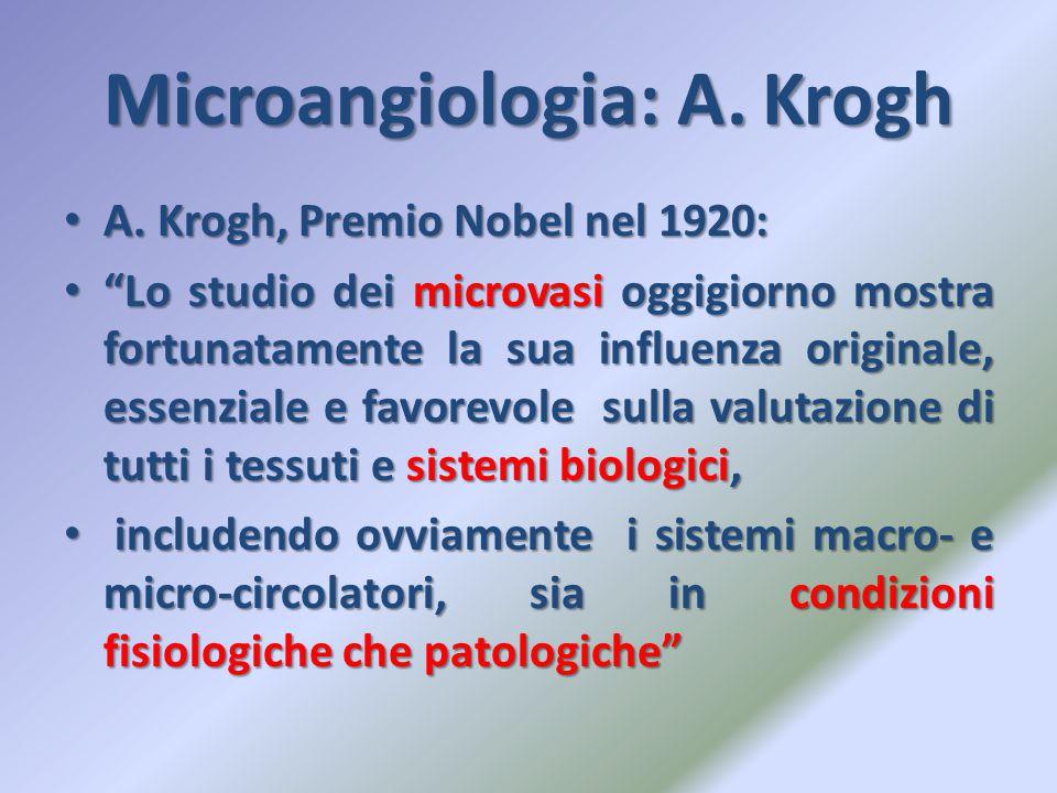 """Microangiologia: A. Krogh A. Krogh, Premio Nobel nel 1920: A. Krogh, Premio Nobel nel 1920: """"Lo studio dei microvasi oggigiorno mostra fortunatamente"""