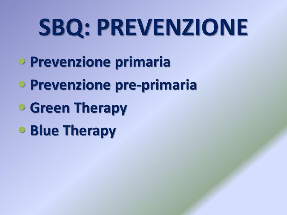 SBQ: PREVENZIONE Prevenzione primaria Prevenzione primaria Prevenzione pre-primaria Prevenzione pre-primaria Green Therapy Green Therapy Blue Therapy