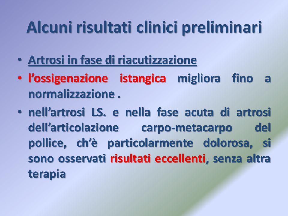 Alcuni risultati clinici preliminari Artrosi in fase di riacutizzazione Artrosi in fase di riacutizzazione l'ossigenazione istangica migliora fino a n