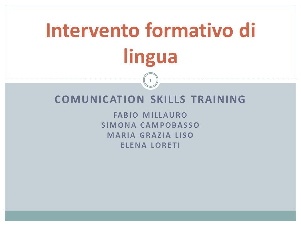 COMUNICATION SKILLS TRAINING FABIO MILLAURO SIMONA CAMPOBASSO MARIA GRAZIA LISO ELENA LORETI Intervento formativo di lingua 1