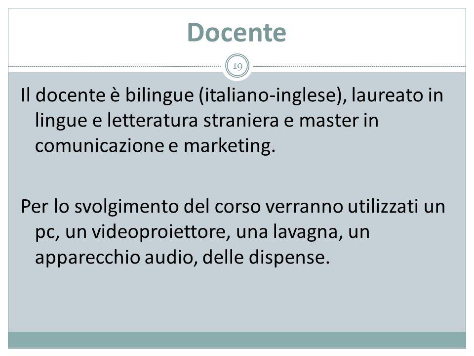 Docente Il docente è bilingue (italiano-inglese), laureato in lingue e letteratura straniera e master in comunicazione e marketing. Per lo svolgimento