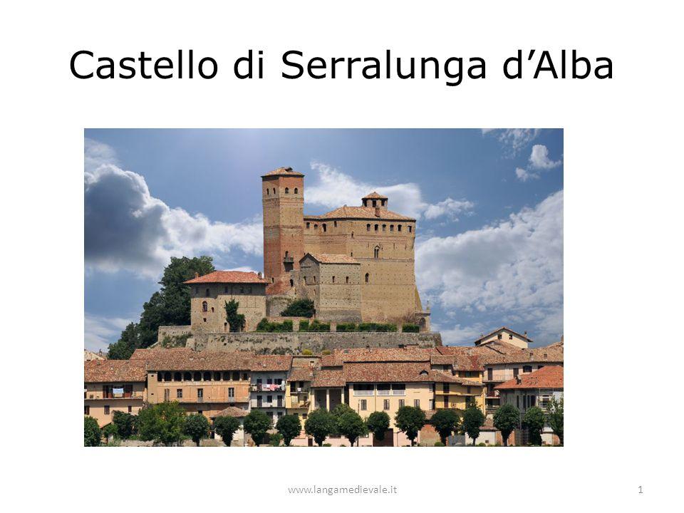 Castello di Serralunga d'Alba La sua costruzione si può collocare tra il 1340 ed il 1357; svolse nel territorio più che un ruolo militare una funzione di controllo delle attività produttive locali, come dimostra la sua stessa struttura estremamente slanciata e tesa a sottolineare in questo modo il prestigio e la ricchezza della famiglia Falletti nel XIV secolo.