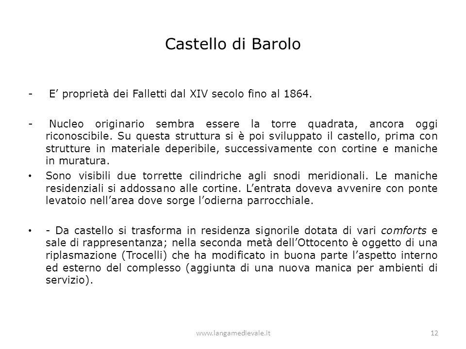 Castello di Barolo - E' proprietà dei Falletti dal XIV secolo fino al 1864. - Nucleo originario sembra essere la torre quadrata, ancora oggi riconosci