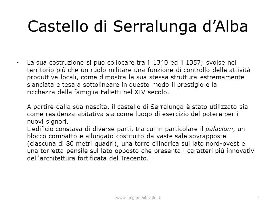 Castello di Serralunga d'Alba La sua costruzione si può collocare tra il 1340 ed il 1357; svolse nel territorio più che un ruolo militare una funzione