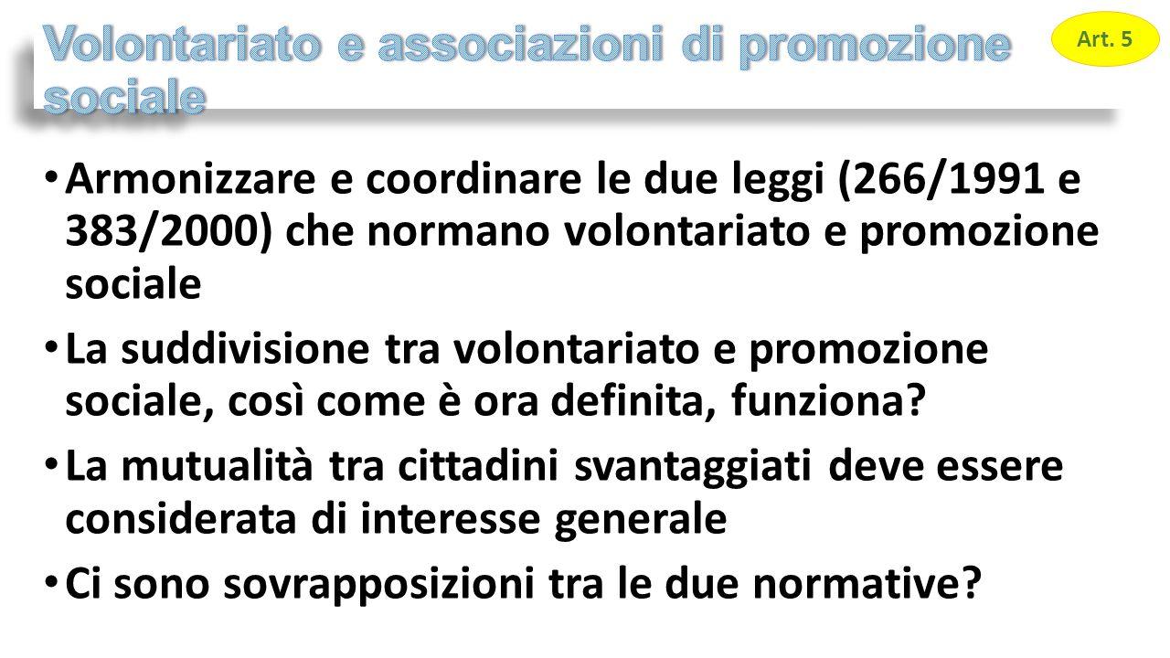 Armonizzare e coordinare le due leggi (266/1991 e 383/2000) che normano volontariato e promozione sociale La suddivisione tra volontariato e promozione sociale, così come è ora definita, funziona.