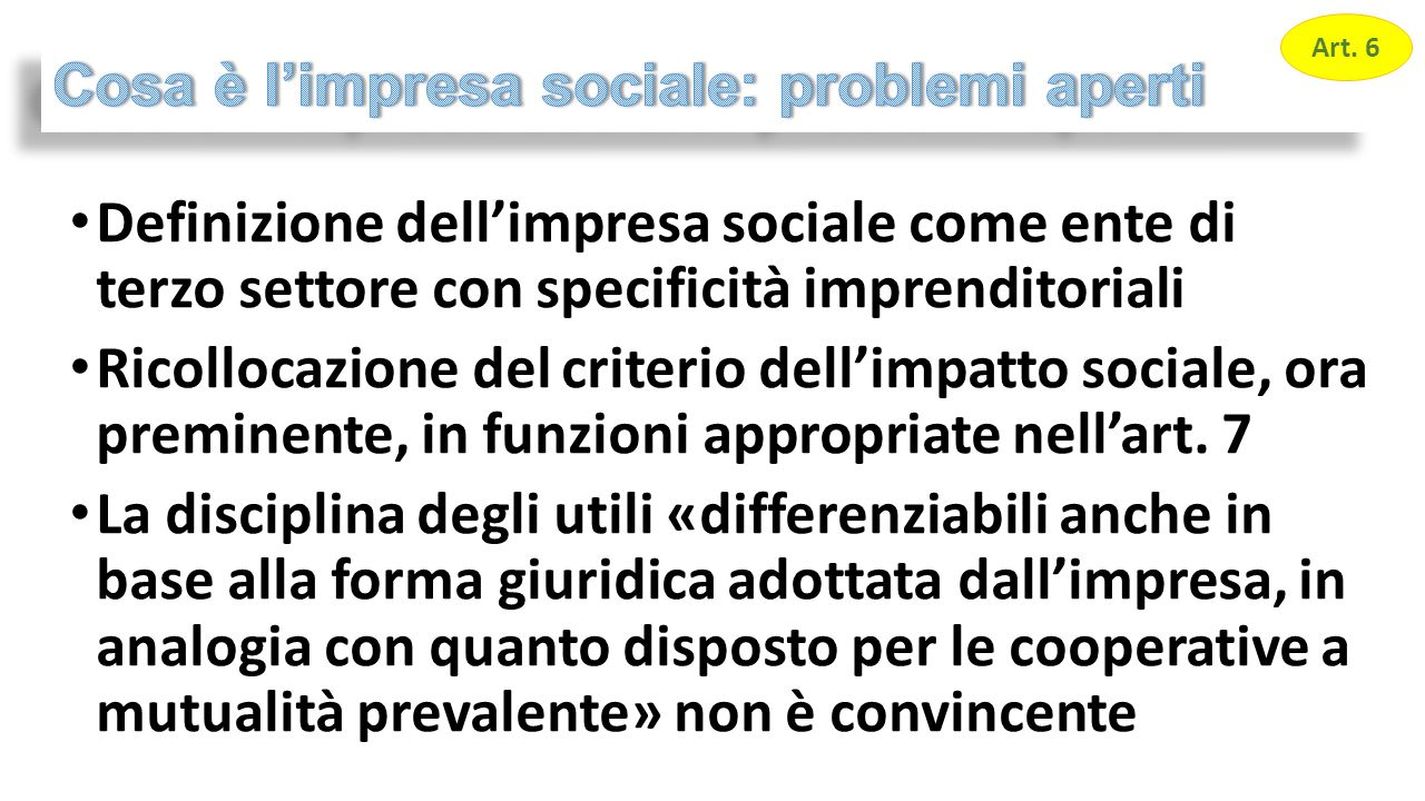Definizione dell'impresa sociale come ente di terzo settore con specificità imprenditoriali Ricollocazione del criterio dell'impatto sociale, ora preminente, in funzioni appropriate nell'art.