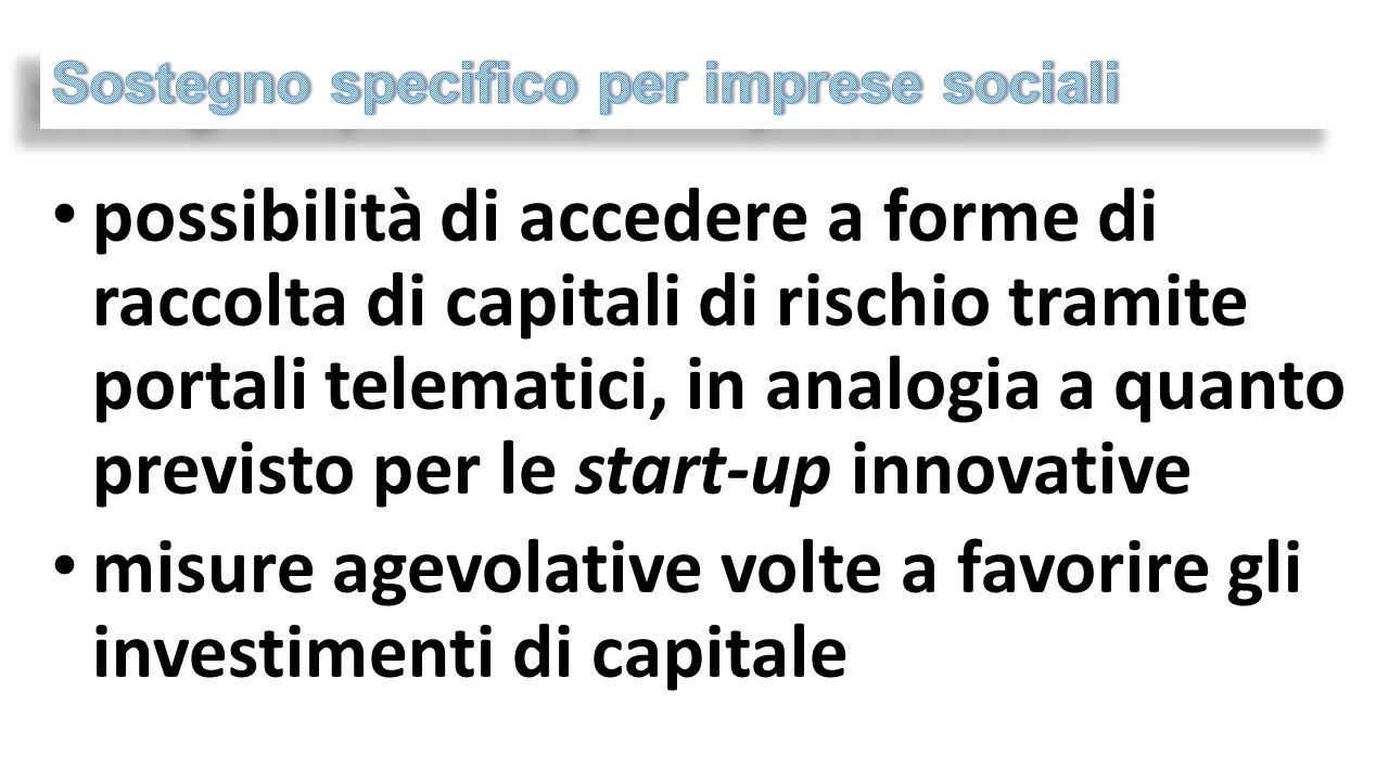 possibilità di accedere a forme di raccolta di capitali di rischio tramite portali telematici, in analogia a quanto previsto per le start-up innovative misure agevolative volte a favorire gli investimenti di capitale