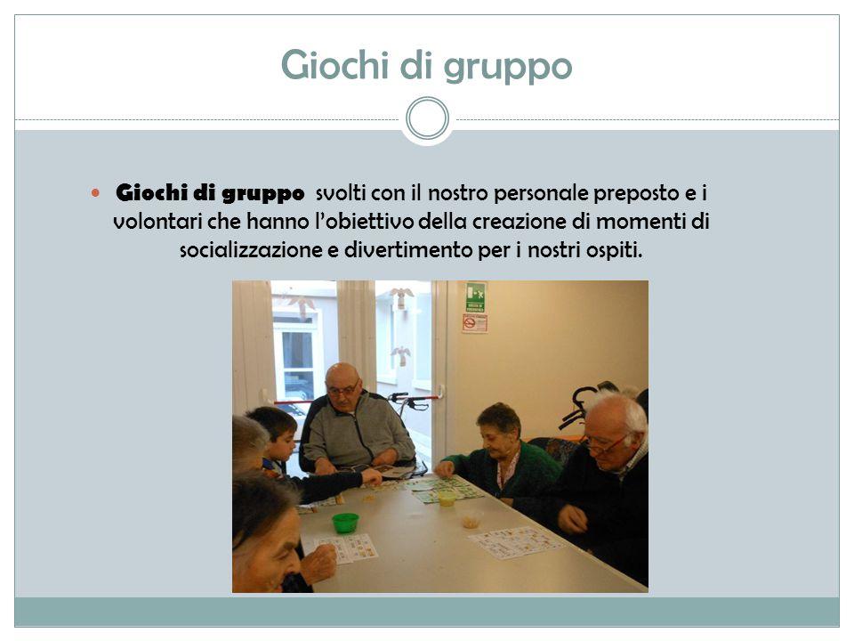 Giochi di gruppo Giochi di gruppo svolti con il nostro personale preposto e i volontari che hanno l'obiettivo della creazione di momenti di socializzazione e divertimento per i nostri ospiti.