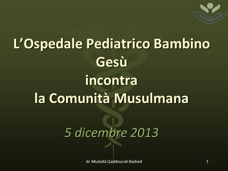 L'Ospedale Pediatrico Bambino Gesù incontra la Comunità Musulmana 5 dicembre 2013 dr.