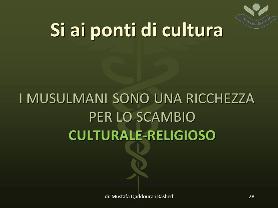 Si ai ponti di cultura I MUSULMANI SONO UNA RICCHEZZA PER LO SCAMBIO CULTURALE-RELIGIOSO dr.