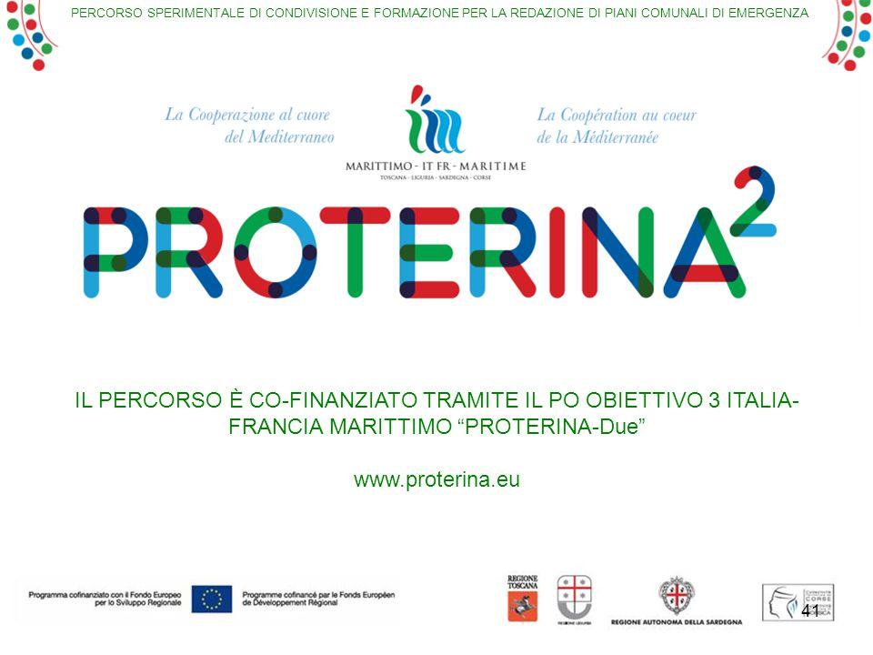 PERCORSO SPERIMENTALE DI CONDIVISIONE E FORMAZIONE PER LA REDAZIONE DI PIANI COMUNALI DI EMERGENZA IL PERCORSO È CO-FINANZIATO TRAMITE IL PO OBIETTIVO 3 ITALIA- FRANCIA MARITTIMO PROTERINA-Due www.proterina.eu 41