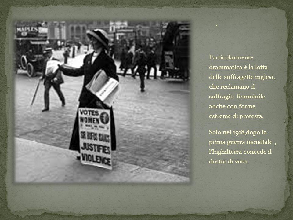 Particolarmente drammatica è la lotta delle suffragette inglesi, che reclamano il suffragio femminile anche con forme estreme di protesta.