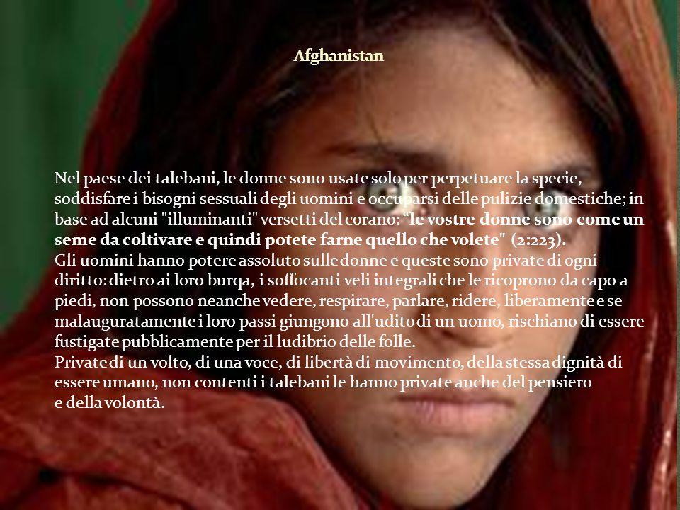 Nel paese dei talebani, le donne sono usate solo per perpetuare la specie, soddisfare i bisogni sessuali degli uomini e occuparsi delle pulizie domestiche; in base ad alcuni illuminanti versetti del corano: le vostre donne sono come un seme da coltivare e quindi potete farne quello che volete (2:223).