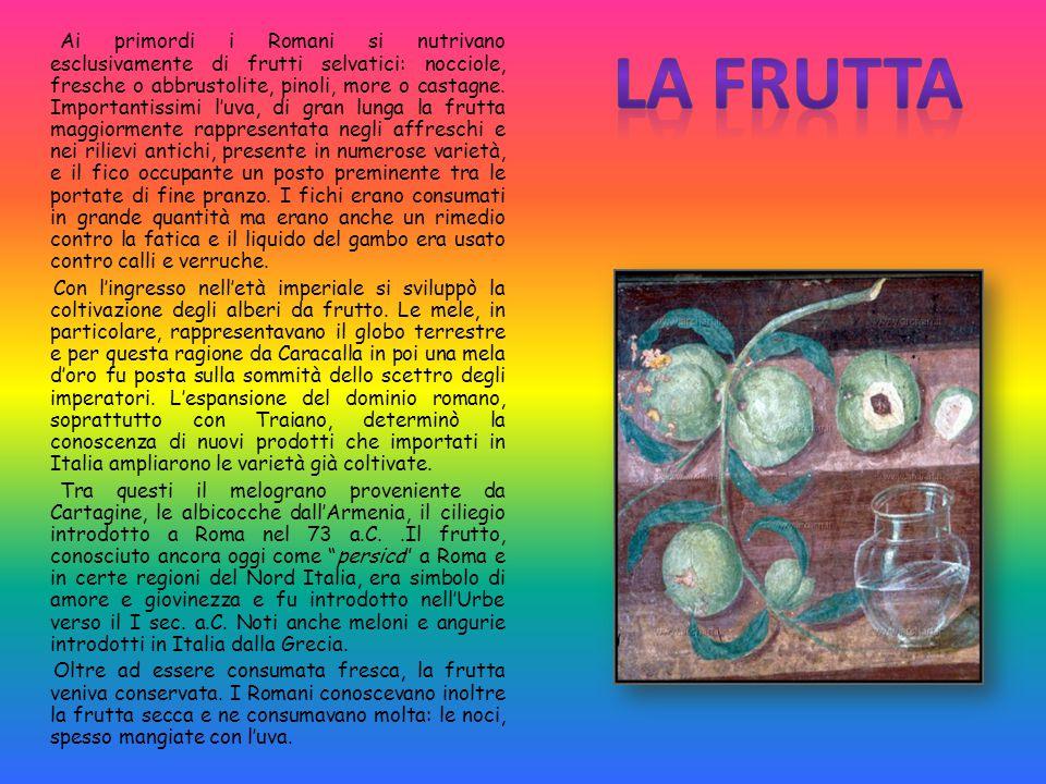 Ai primordi i Romani si nutrivano esclusivamente di frutti selvatici: nocciole, fresche o abbrustolite, pinoli, more o castagne.