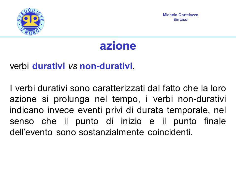 Michele Cortelazzo Sintassi azione verbi durativi vs non-durativi. I verbi durativi sono caratterizzati dal fatto che la loro azione si prolunga nel t