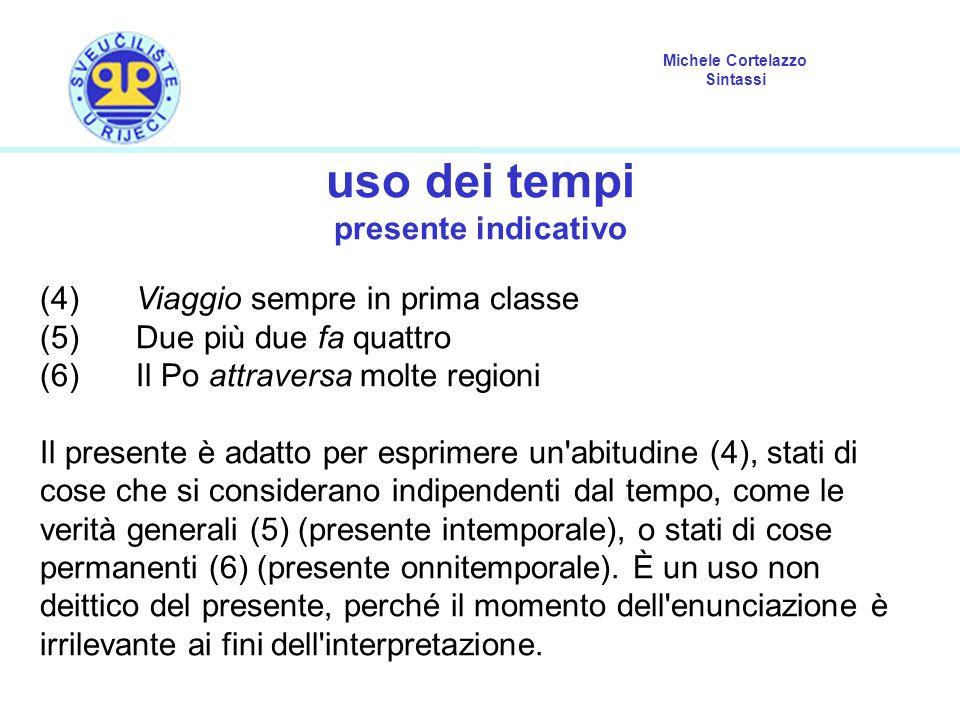 Michele Cortelazzo Sintassi uso dei tempi presente indicativo (4)Viaggio sempre in prima classe (5) Due più due fa quattro (6)Il Po attraversa molte r