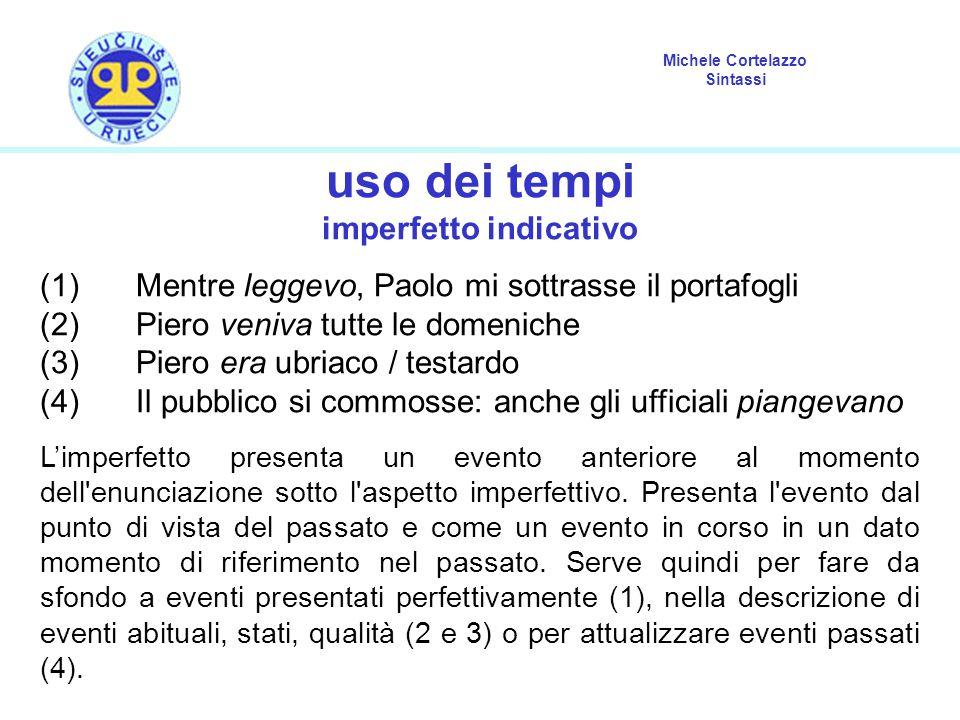 Michele Cortelazzo Sintassi uso dei tempi imperfetto indicativo (1) Mentre leggevo, Paolo mi sottrasse il portafogli (2)Piero veniva tutte le domenich
