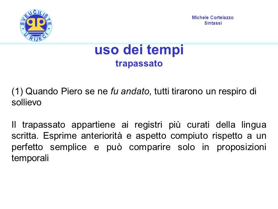Michele Cortelazzo Sintassi uso dei tempi trapassato (1) Quando Piero se ne fu andato, tutti tirarono un respiro di sollievo Il trapassato appartiene