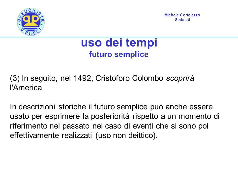 Michele Cortelazzo Sintassi uso dei tempi futuro semplice (3) In seguito, nel 1492, Cristoforo Colombo scoprirà l'America In descrizioni storiche il f