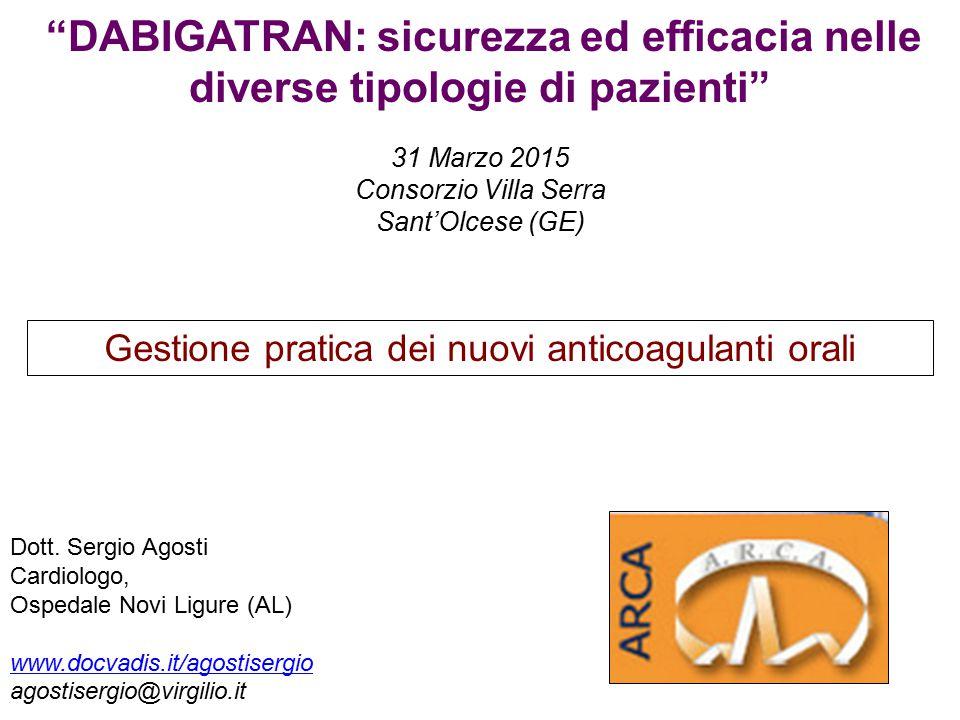 DABIGATRAN: sicurezza ed efficacia nelle diverse tipologie di pazienti 31 Marzo 2015 Consorzio Villa Serra Sant'Olcese (GE) Dott.