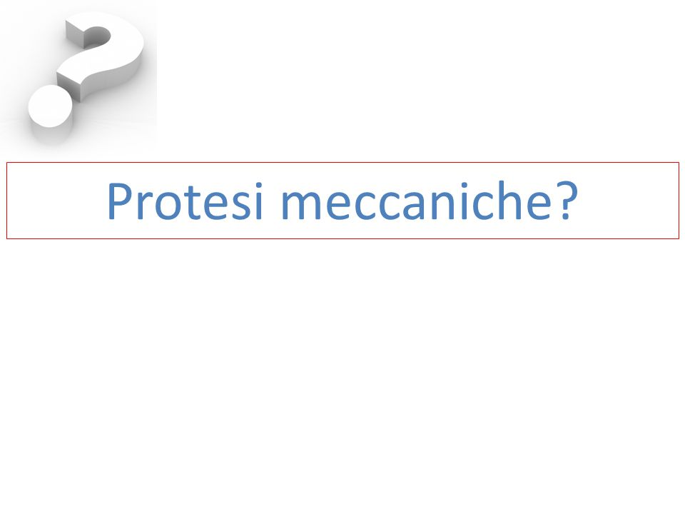 Protesi meccaniche?