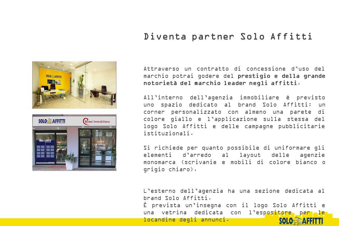 Diventa partner Solo Affitti Attraverso un contratto di concessione d'uso del marchio potrai godere del prestigio e della grande notorietà del marchio