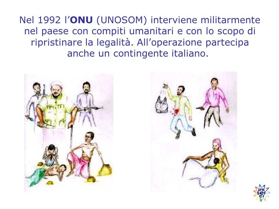 Nel 1992 l'ONU (UNOSOM) interviene militarmente nel paese con compiti umanitari e con lo scopo di ripristinare la legalità.
