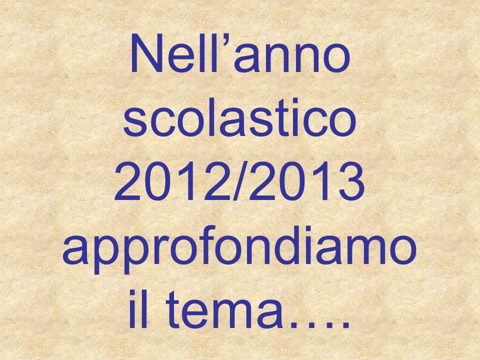 Nell'anno scolastico 2012/2013 approfondiamo il tema….