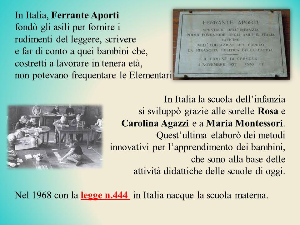In Italia, Ferrante Aporti fondò gli asili per fornire i rudimenti del leggere, scrivere e far di conto a quei bambini che, costretti a lavorare in te