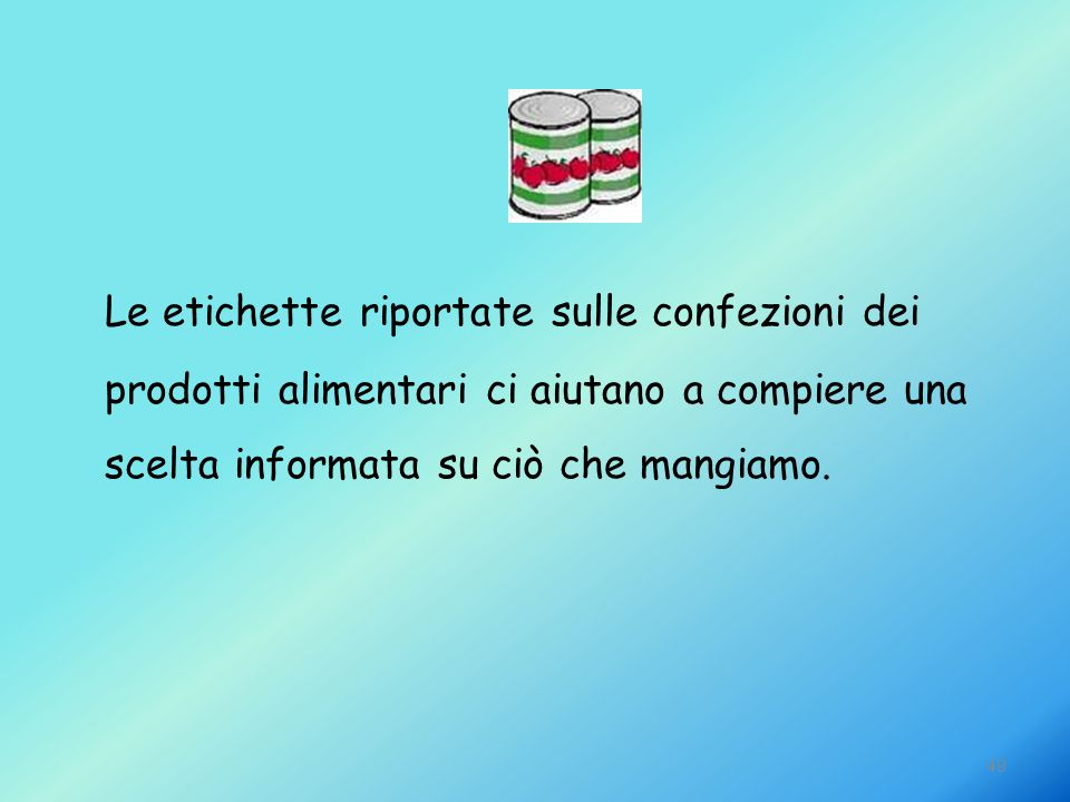 49 Le etichette riportate sulle confezioni dei prodotti alimentari ci aiutano a compiere una scelta informata su ciò che mangiamo.