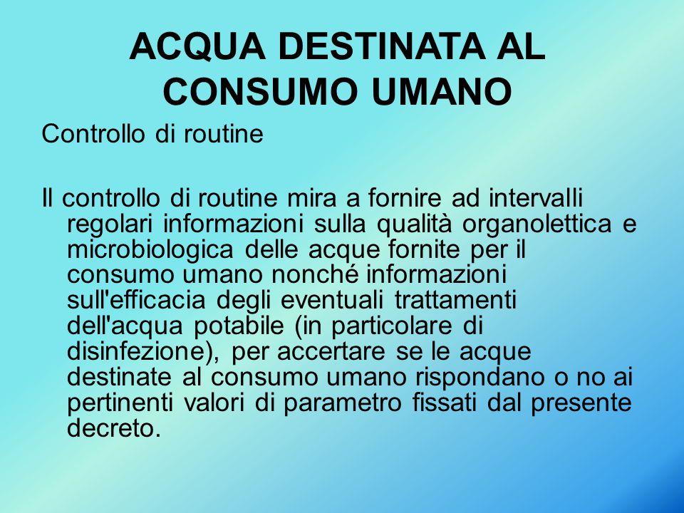 Controllo di routine Il controllo di routine mira a fornire ad intervalli regolari informazioni sulla qualità organolettica e microbiologica delle acq