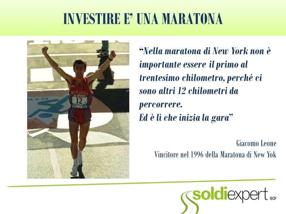 """INVESTIRE E' UNA MARATONA """"Nella maratona di New York non è importante essere il primo al trentesimo chilometro, perché ci sono altri 12 chilometri da"""