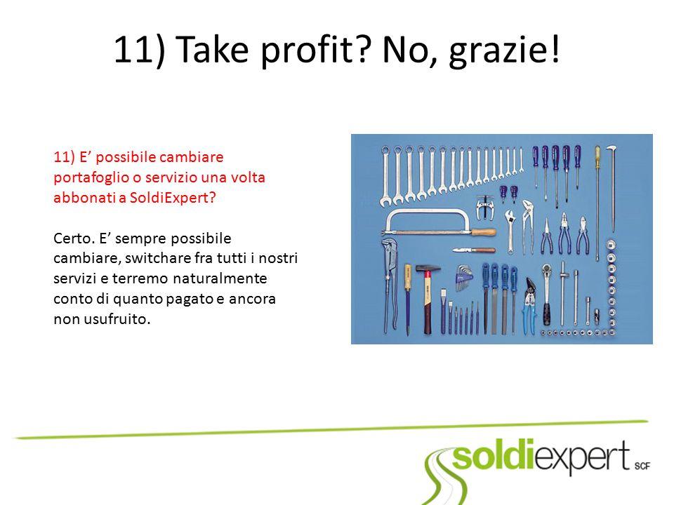 11) Take profit? No, grazie! 11) E' possibile cambiare portafoglio o servizio una volta abbonati a SoldiExpert? Certo. E' sempre possibile cambiare, s