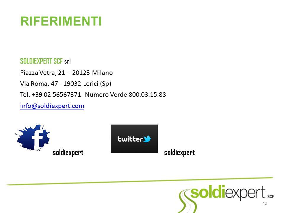 40 RIFERIMENTI SOLDIEXPERT SCF srl Piazza Vetra, 21 - 20123 Milano Via Roma, 47 - 19032 Lerici (Sp) Tel. +39 02 56567371 Numero Verde 800.03.15.88 inf