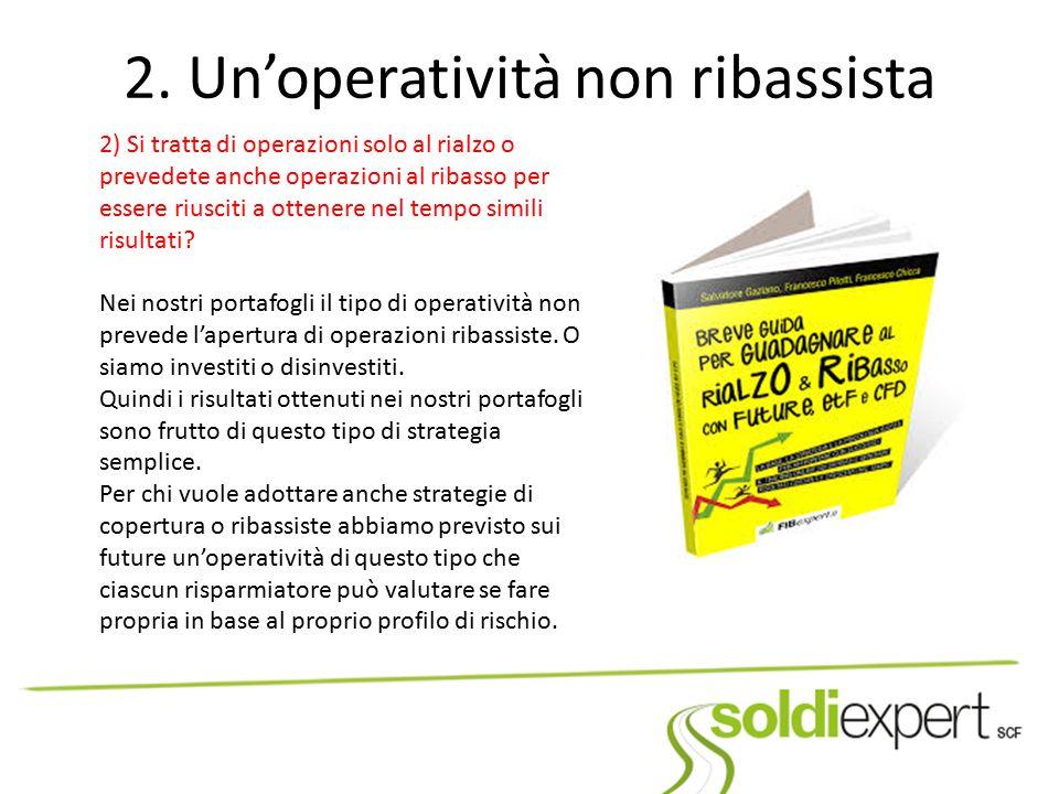 2. Un'operatività non ribassista 2) Si tratta di operazioni solo al rialzo o prevedete anche operazioni al ribasso per essere riusciti a ottenere nel