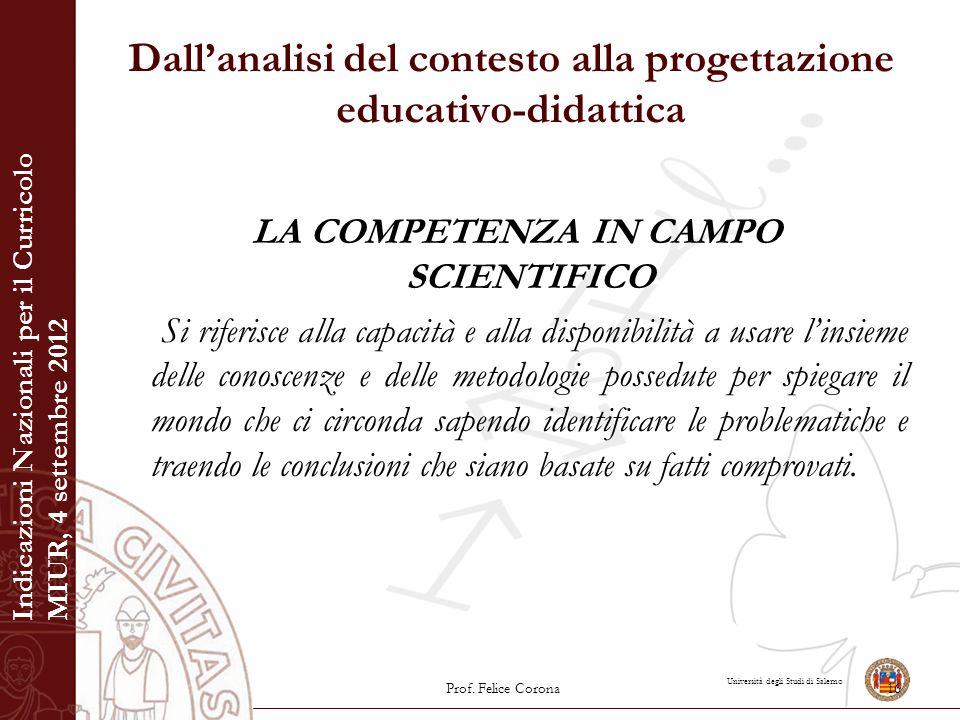 Università degli Studi di Salerno Dall'analisi del contesto alla progettazione educativo-didattica LA COMPETENZA IN CAMPO SCIENTIFICO Si riferisce all