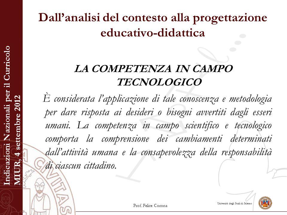 Università degli Studi di Salerno Dall'analisi del contesto alla progettazione educativo-didattica LA COMPETENZA IN CAMPO TECNOLOGICO È considerata l'