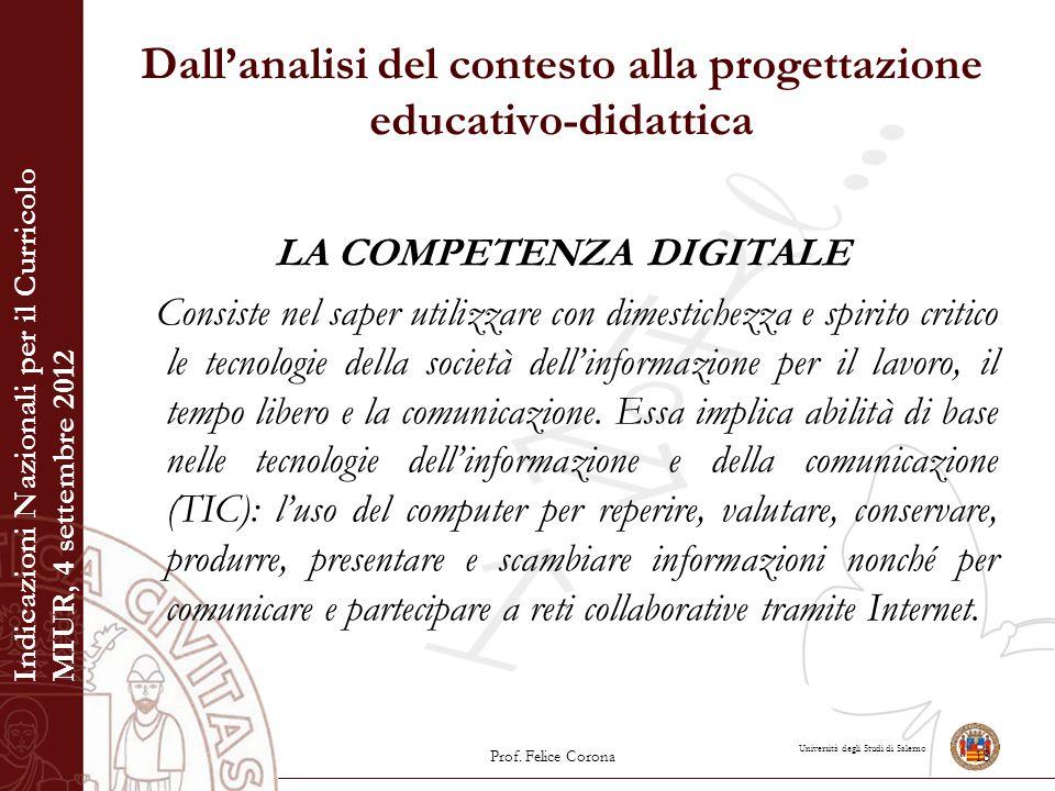 Università degli Studi di Salerno Dall'analisi del contesto alla progettazione educativo-didattica LA COMPETENZA DIGITALE Consiste nel saper utilizzar