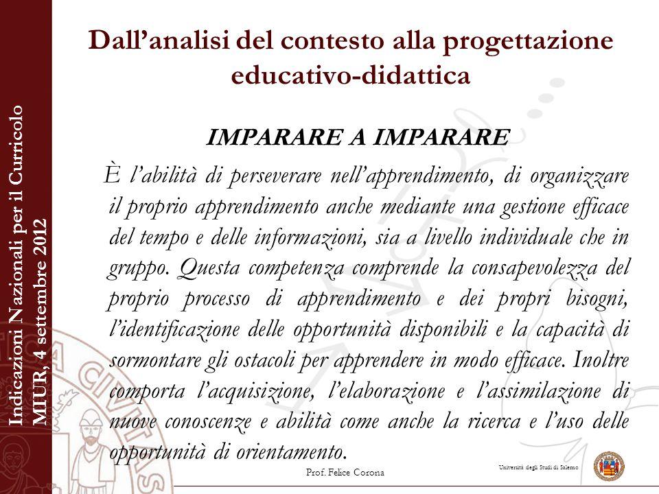 Università degli Studi di Salerno Dall'analisi del contesto alla progettazione educativo-didattica IMPARARE A IMPARARE È l'abilità di perseverare nell