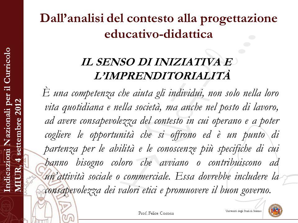 Università degli Studi di Salerno Dall'analisi del contesto alla progettazione educativo-didattica IL SENSO DI INIZIATIVA E L'IMPRENDITORIALITÀ È una